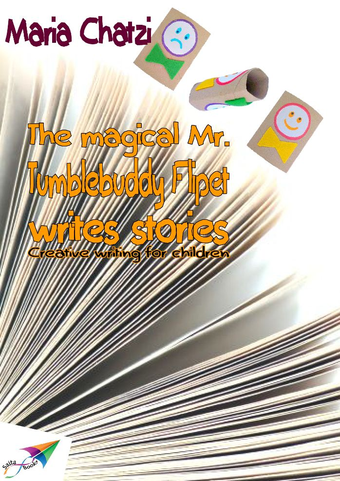 The magical Mr. Tumblebuddy Flipet writes stories, Maria Chatzi, Saita publications, October 2013, ISBN: 978-618-5040-31-4 Download it for free at: http://www.saitabooks.eu/2013/10/ebook.52.html