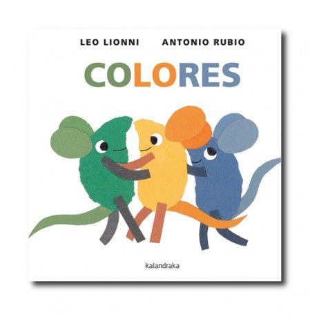 """Colores"" (Antonio Rubio, Leo Lionni). Editorial: Kalandraka. Edad recomendada: A partir de 6 meses."