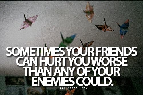 Quotes About Friends Hurting Your Feelings : Friends hurt feelings quotes quotesgram