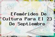 http://tecnoautos.com/wp-content/uploads/imagenes/tendencias/thumbs/efemerides-de-cultura-para-el-23-de-septiembre.jpg 23 de septiembre. Efemérides de Cultura para el 23 de septiembre, Enlaces, Imágenes, Videos y Tweets - http://tecnoautos.com/actualidad/23-de-septiembre-efemerides-de-cultura-para-el-23-de-septiembre/