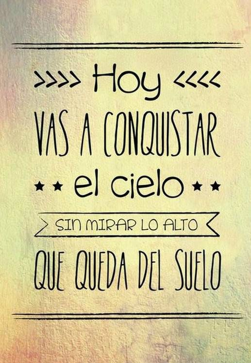 .Hoy vas a conquistar el cielo  #Citas #Frases #Quotes