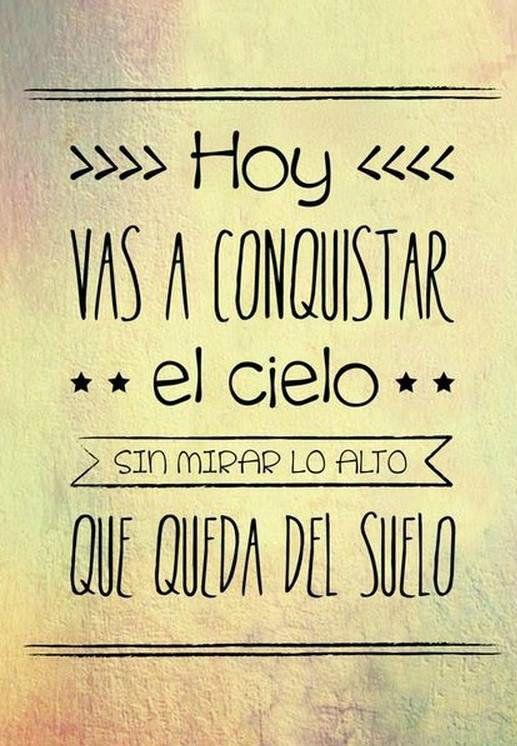 .Hoy vas a conquistar el cielo (pineado por @PabloCoraje) #Citas #Frases #Quotes
