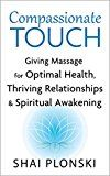 Compassionate Touch: Giving Massage for Optimal Health Thriving Relationships & Spiritual Awakening by Shai Plonski (Author) #Kindle US #NewRelease #Nonfiction #eBook #ad