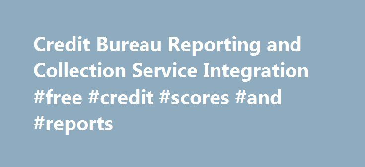 Credit Bureau Reporting and Collection Service Integration #free #credit #scores #and #reports http://credit.remmont.com/credit-bureau-reporting-and-collection-service-integration-free-credit-scores-and-reports/  #credit reporting bureaus # ABOUT Credit Bureau Reporting and Collection Service Integration Features: All collection activity performed by a reputable, Read More...The post Credit Bureau Reporting and Collection Service Integration #free #credit #scores #and #reports appeared first…