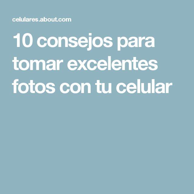 10 consejos para tomar excelentes fotos con tu celular