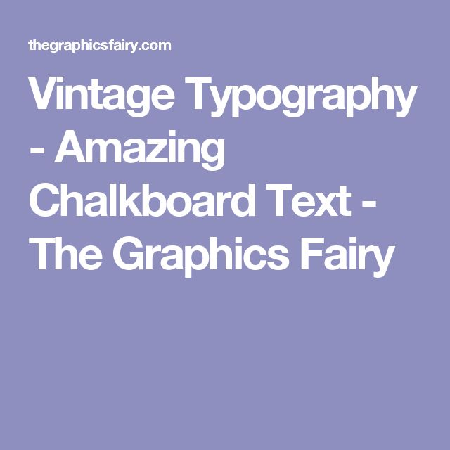 Vintage Typography - Amazing Chalkboard Text - The Graphics Fairy