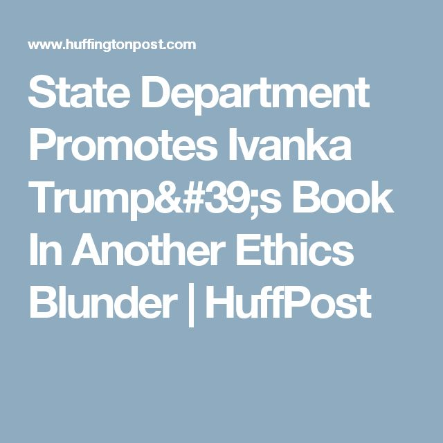 State Department Promotes Ivanka Trump's Book In Another Ethics Blunder | HuffPost