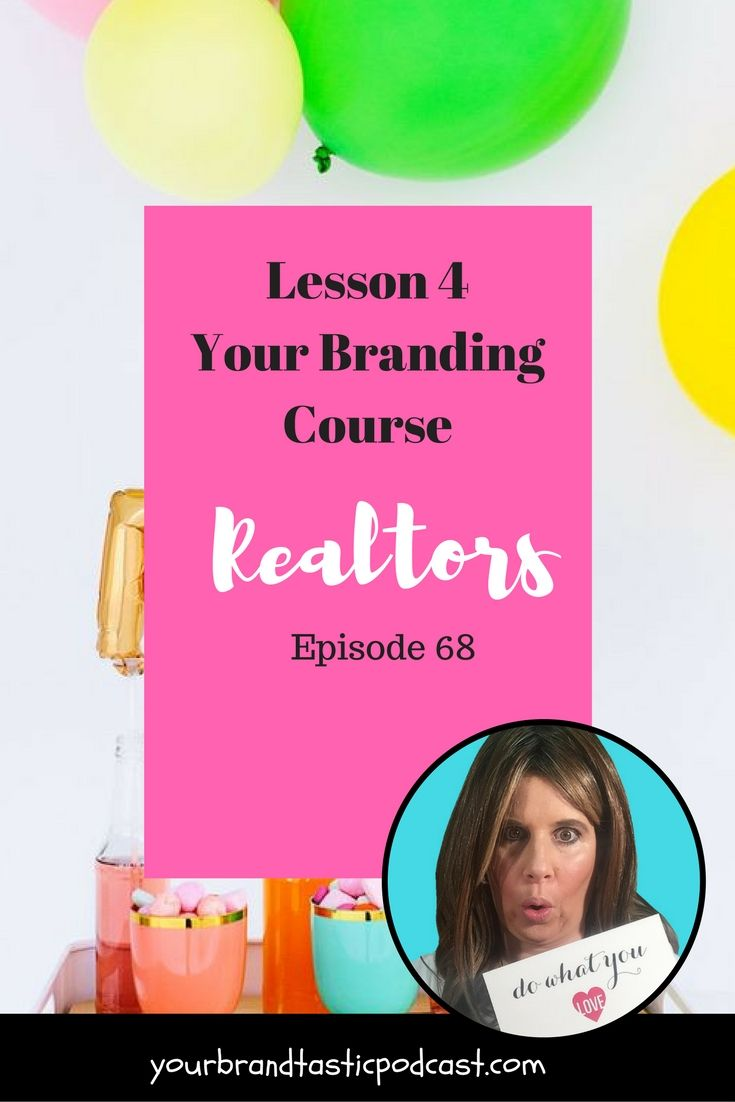 Your Branding Real Estate Course on Your Brandastic Podcast with Dina Marie Joy Lesson 4 Episode 68.