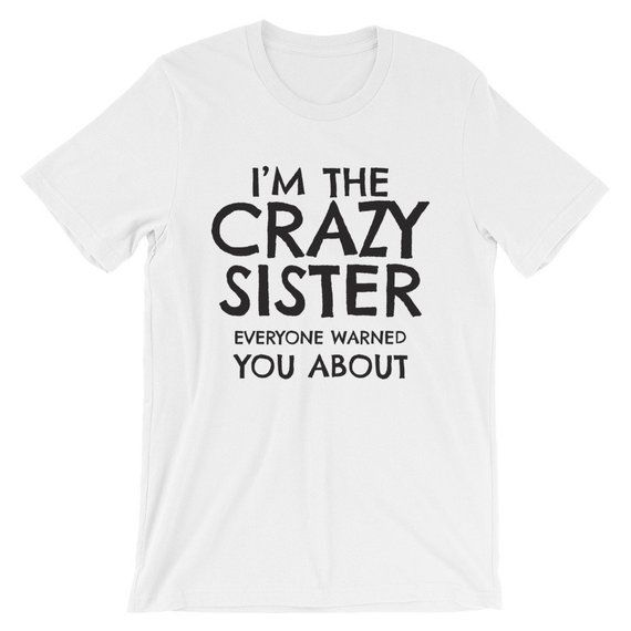 Im The Crazy Sister Tshirt Gifts For New Sisters Tshirts For Sisters Big Sister Shirt New Sister Shirt Sister Tshirts Crazy Sister Sister Shirts