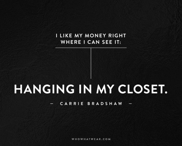 I like my money right where i can see it: hanging in my closet - Carrie Bradshaw #fashion #quote #closet