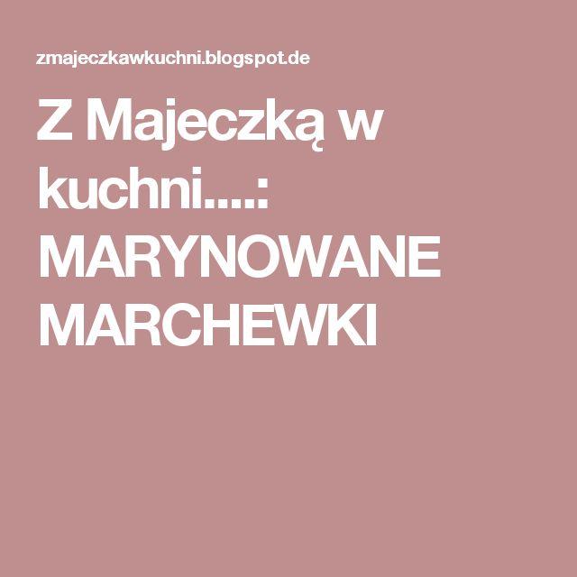 Z Majeczką w kuchni....: MARYNOWANE MARCHEWKI