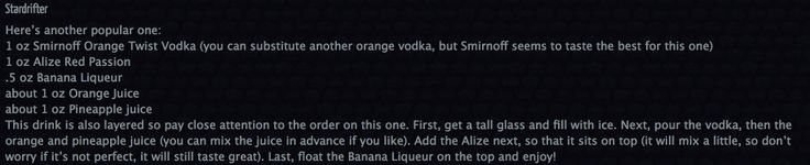 Stardrifter: 1 oz Smirnoff Orange Twist Vodka  1 oz Alize Red Passion .5 oz Banana Liqueur about 1 oz Orange Juice about 1 oz Pineapple juice First, get a tall glass and fill with ice.  Next, pour the vodka, then the orange and pineapple juice.  Add the Alize next, so that it sits on top. Last, float the Banana Liqueur on the top