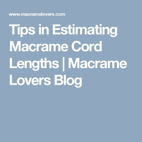 Tips in Estimating Macrame Cord Lengths | Macrame Lovers Blog