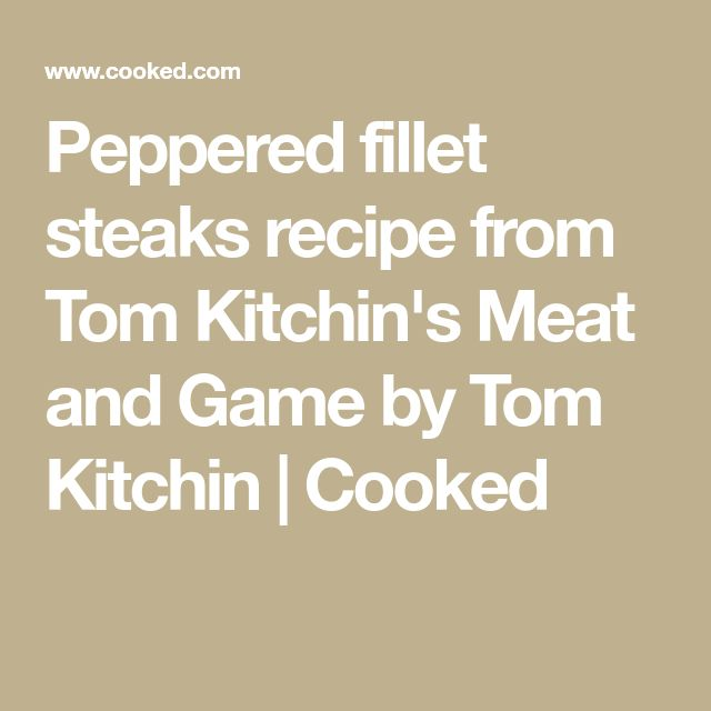 Peppered fillet steaks recipe from Tom Kitchin's Meat and Game by Tom Kitchin | Cooked