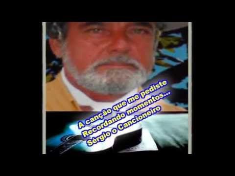 A canção que me pediste - Sérgio o Cancioneiro - Autor Sérgio Roberto Fe...
