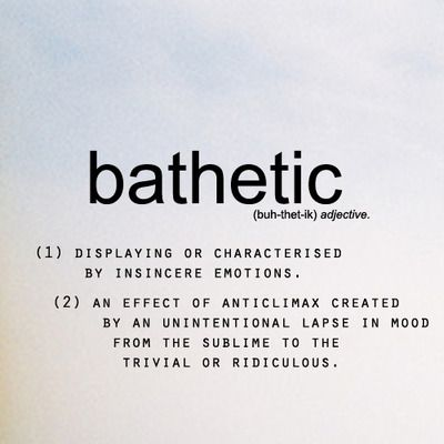 bathetic - 1 Displaying, or characteristic of insincere emotions - 2 An effect of anticlimax created by an unintentional lapse from the sublime to the trivial or ridiculous.