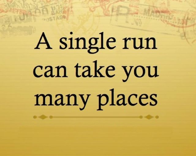A single run can take you many places