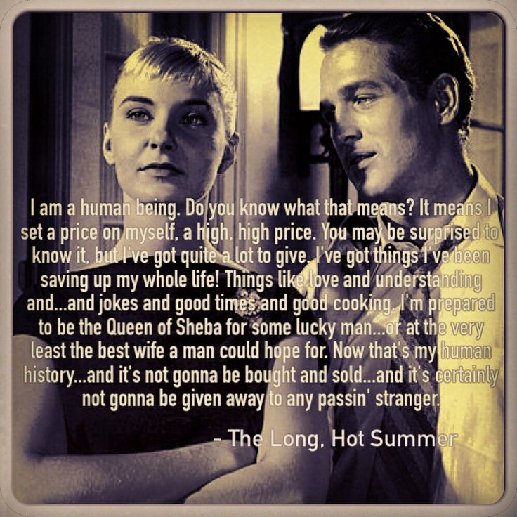 Paul Newman & Joanne Woodward in The Long, Hot Summer. Favorite quote.