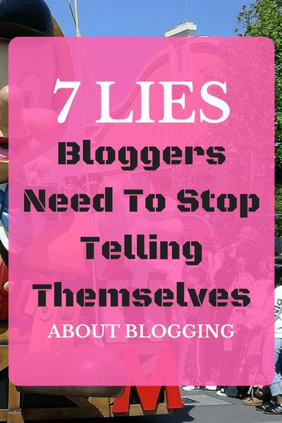 7 Lies Bloggers Tell Themselves