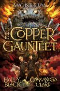 "The Copper Gauntlet (Magisterium, Book 2) by Holly Black. From Holly Black and Cassandra Clare comes the second entry in the ""New York Times"" bestselling series that defies what you think you know about the worlds of good and evil."