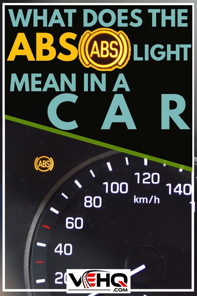 What Does The Abs Light Mean In A Car Article By Vehicle Hq