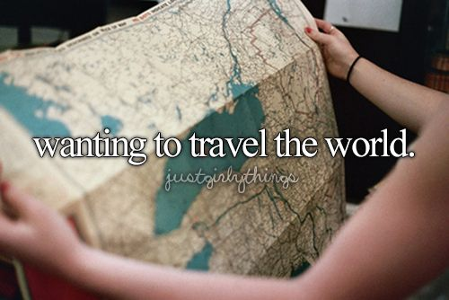 wanting to travel the world #justgirlythings