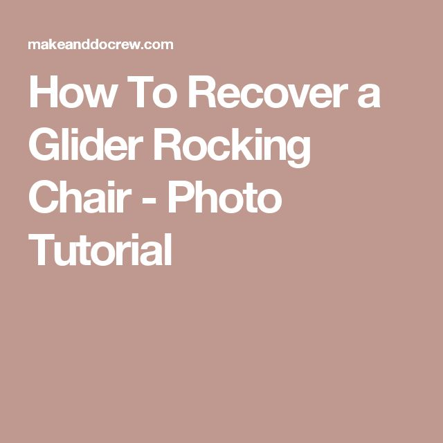 How To Recover a Glider Rocking Chair - Photo Tutorial