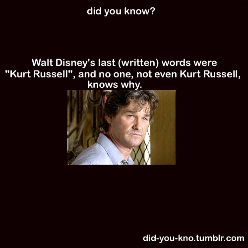 """Walt Disney's last (written) words were """"Kurt Russell"""", and no one, not even Kurt Russell, knows why."""