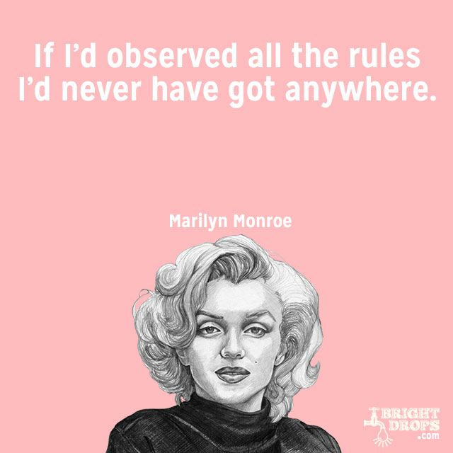 """""""If I'd observed all the rules I'd never have got anywhere."""" ~Marilyn Monroe"""