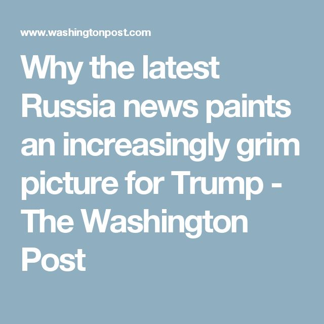 Why the latest Russia news paints an increasingly grim picture for Trump - The Washington Post