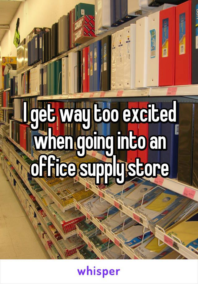 I get way too excited when going into an office supply store