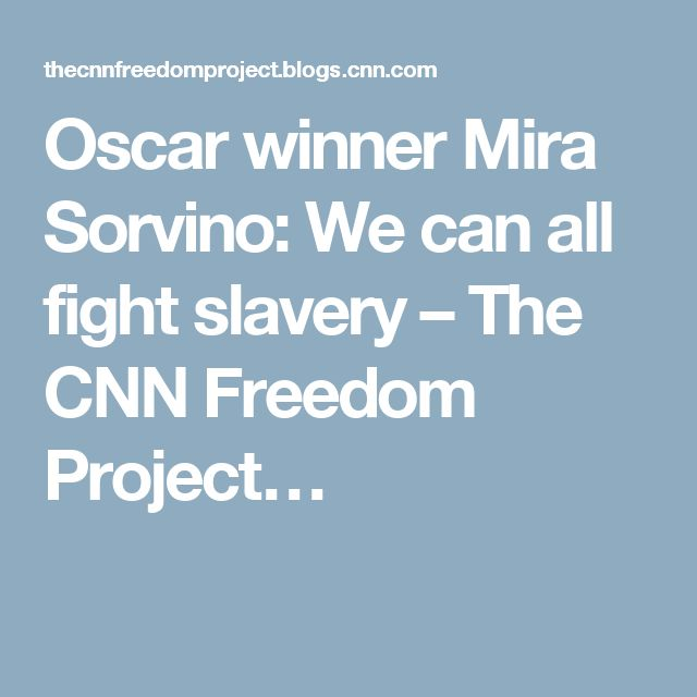 Oscar winner Mira Sorvino: We can all fight slavery – The CNN Freedom Project…
