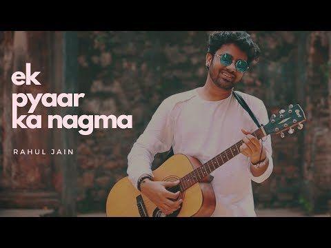 Ek Pyar Ka Nagma Hai - Rahul Jain   Unplugged Cover