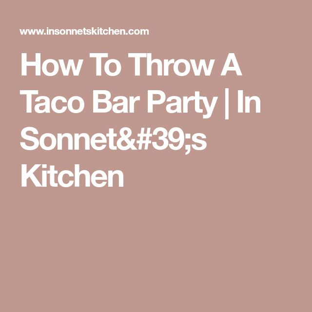 How To Throw A Taco Bar Party | In Sonnet's Kitchen