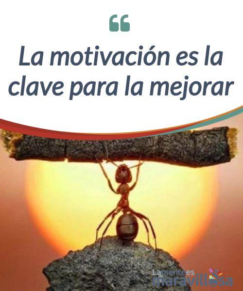 La motivación es la clave para la mejorar   Elegir vivir con #motivación es elegir una vida #satisfactoria. Conocer nuestras motivaciones es el camino hacia el #autoconocimiento y mejora de uno mismo.  #Psicología