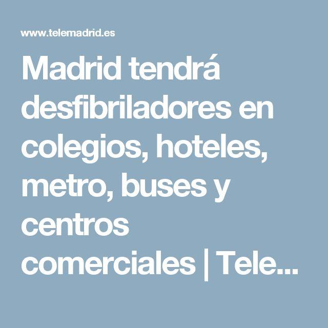 Madrid tendrá desfibriladores en colegios, hoteles, metro, buses y centros comerciales | Telemadrid