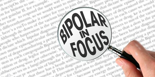 Bringing Bipolar Into Focus Everyone's looks a little different. To learn everything you need to know about bipolar disorder, keep reading!