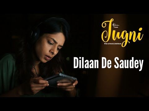 Dilaan De Saudey Song Lyrics - Jugni (2016) | Javed Bashir - Lyrics, Latest Hindi Movie Songs Lyrics, Punjabi Songs Lyrics, Album Song Lyrics