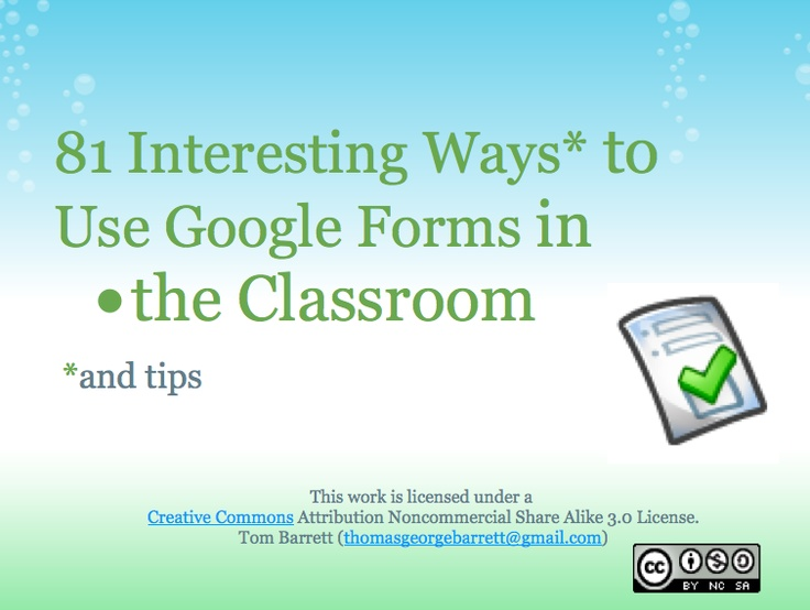 81 Interesting Ways to Use Google Forms in the Classroom - perfect for the iPad -   https://docs.google.com/a/eanesisd.net/present/view?id=dhn2vcv5_779cnssm5g7