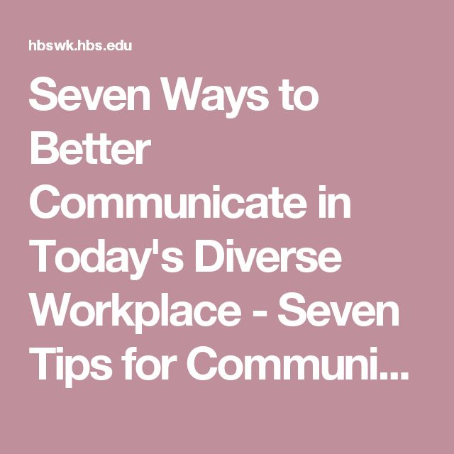 Seven Ways to Better Communicate in Today's Diverse Workplace - Seven Tips for Communicating In Today's Diverse Workplace -… - this resource focuses a lot on everyone being informed equally, working with diversity, and having everyone always be on the same level.