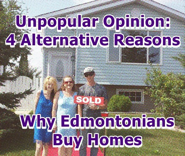 Unpopular Opinion: 4 Alternative Reasons Why Edmontonians Buy Homes - http://ow.ly/MehN6  Remember to subscribe to our blog to get fresh feeds daily!  #edmontonrealestate  #edmontonhomesforsale #edmontonproperties #edmontonrealestateblog #edmontonhomeowners