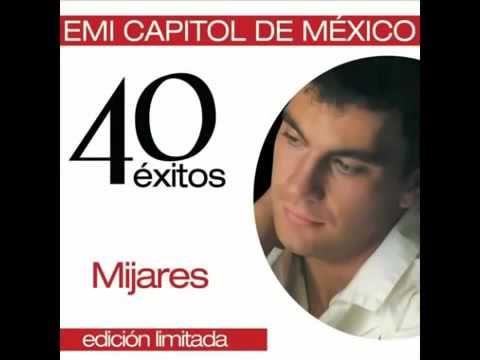 MIJARES - 40 EXITOS (ALBUM COMPLETO 2005) - YouTube