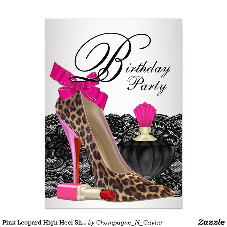 Pink Leopard High Heel Shoe Girly Birthday Party Card Pink leopard birthday party invitation with elegant lace, black and pink perfume bottle, red lipstick and pink leopard high heel shoe birthday party invitation. This pretty pink leopard birthday party invitation is easily customized for your event by adding your event details, font style, font size & color, and wording.