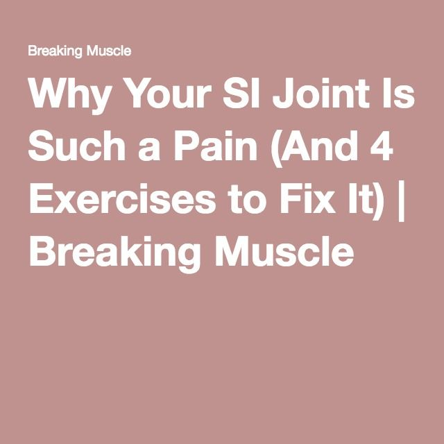 Why Your SI Joint Is Such a Pain (And 4 Exercises to Fix It)   Breaking Muscle