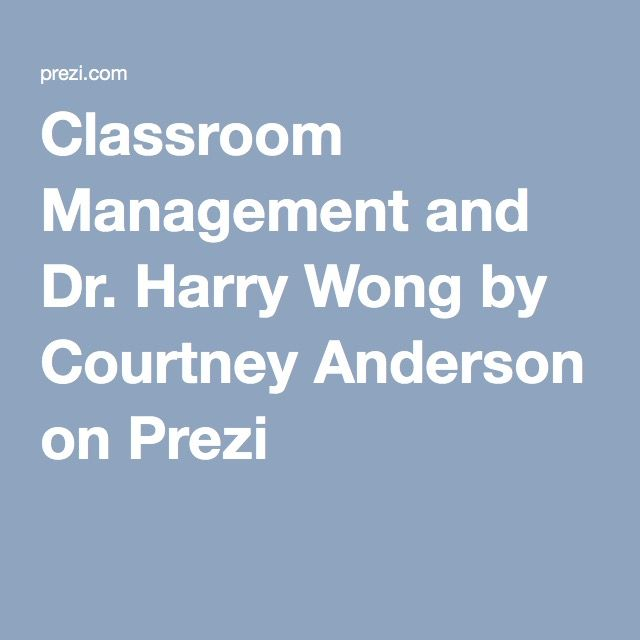 Classroom Management and Dr. Harry Wong by Courtney Anderson on Prezi