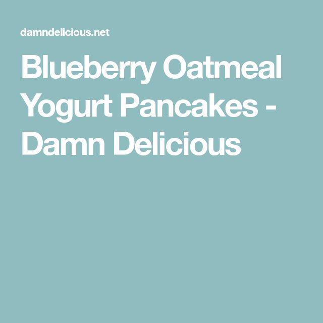 Blueberry Oatmeal Yogurt Pancakes - Damn Delicious