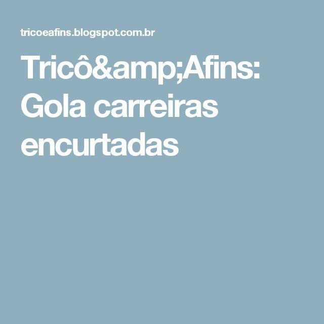 Tricô&Afins: Gola carreiras encurtadas