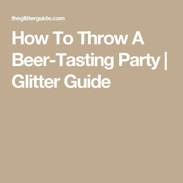 How To Throw A Beer-Tasting Party | Glitter Guide