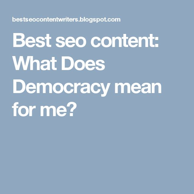 Best seo content: What Does Democracy mean for me?