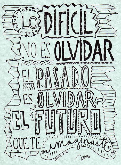 «Lo difícil no es olvidar el pasado, es olvidar el futuro que te imaginaste.» #Cita #Quote